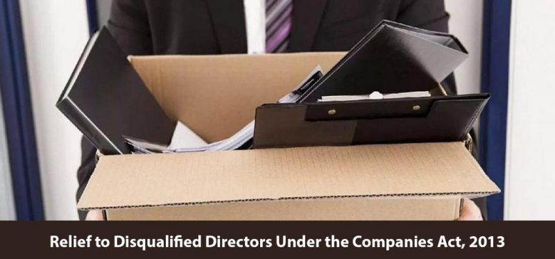 Relief to Disqualified Directors Under the Companies Act, 2013