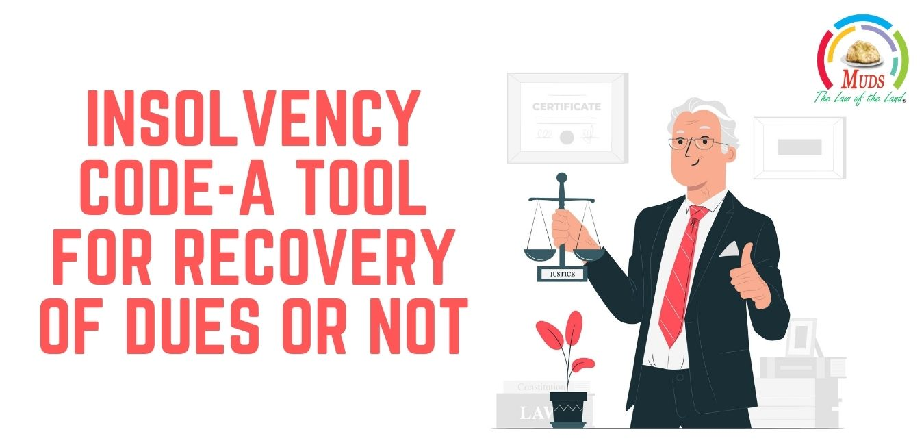 Insolvency Code-A Tool for Recovery of Dues or Not