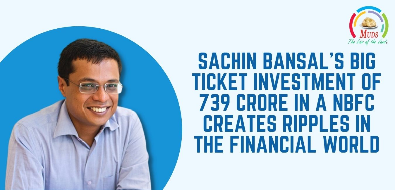 Sachin Bansal Big Ticket Investment of 739 Crore In A NBFC Creates Ripples in The Financial World