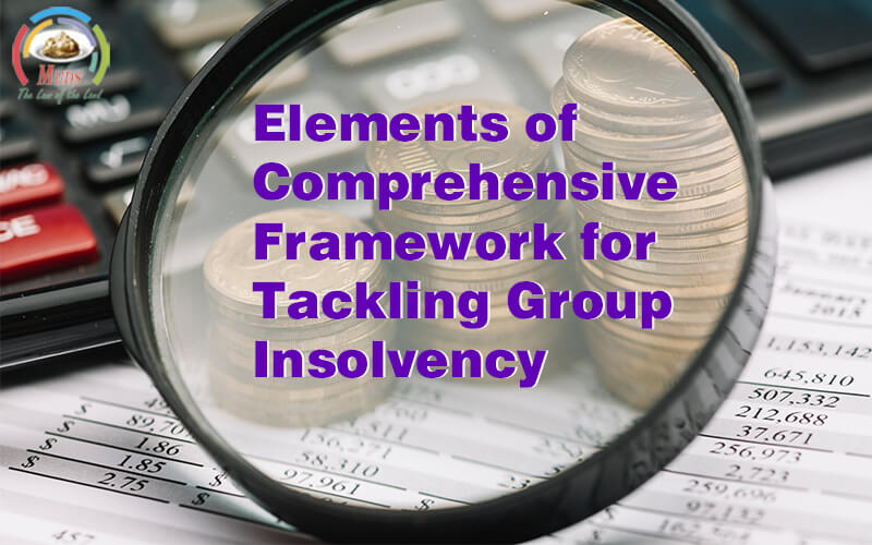 ELEMENTS OF COMPREHENSIVE FRAME WORK FOR TACKLING GROUP INSOLVENCY