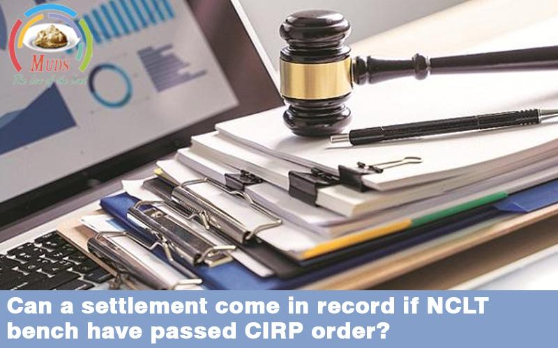 Can a settlement come in record if NCLT bench have passed CIRP order?