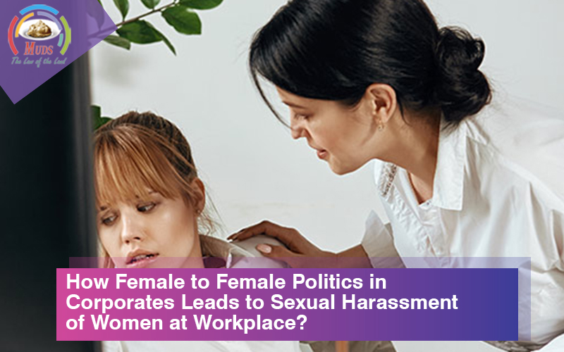 How Female to Female Politics in Corporates Leads to Sexual Harassment of Women at Workplace?