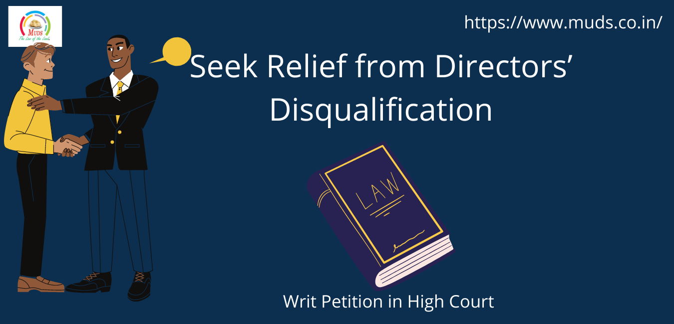 Seek Relief from Director's Disqualification by filing Writ Petition in High Court