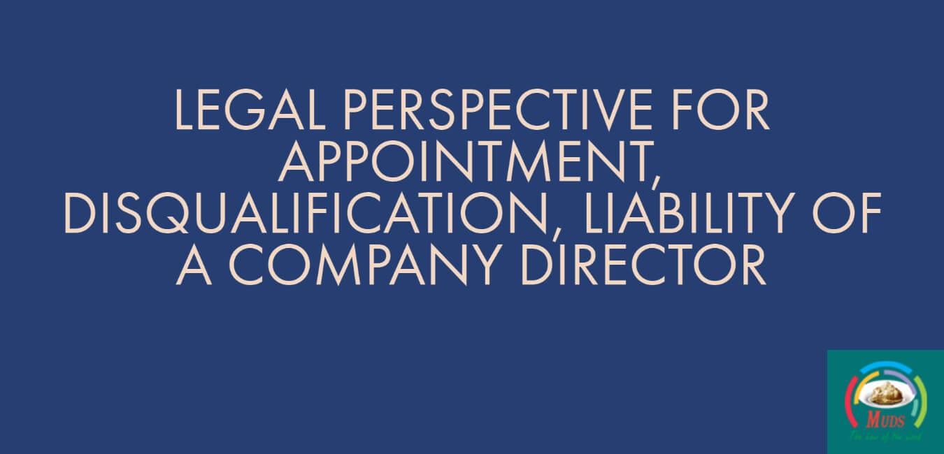 LEGAL PERSPECTIVE FOR APPOINTMENT, DISQUALIFICATION, LIABILITY OF A COMPANY DIRECTOR