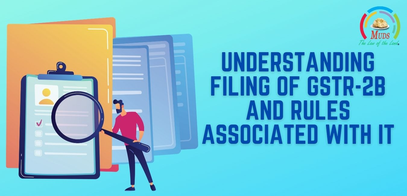 Understanding Filing of GSTR-2B and Rules Associated With it