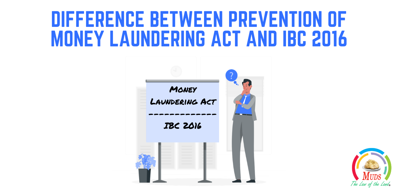 DIFFERENCE BETWEEN PREVENTION OF MONEY LAUNDERING ACT AND IBC 2016