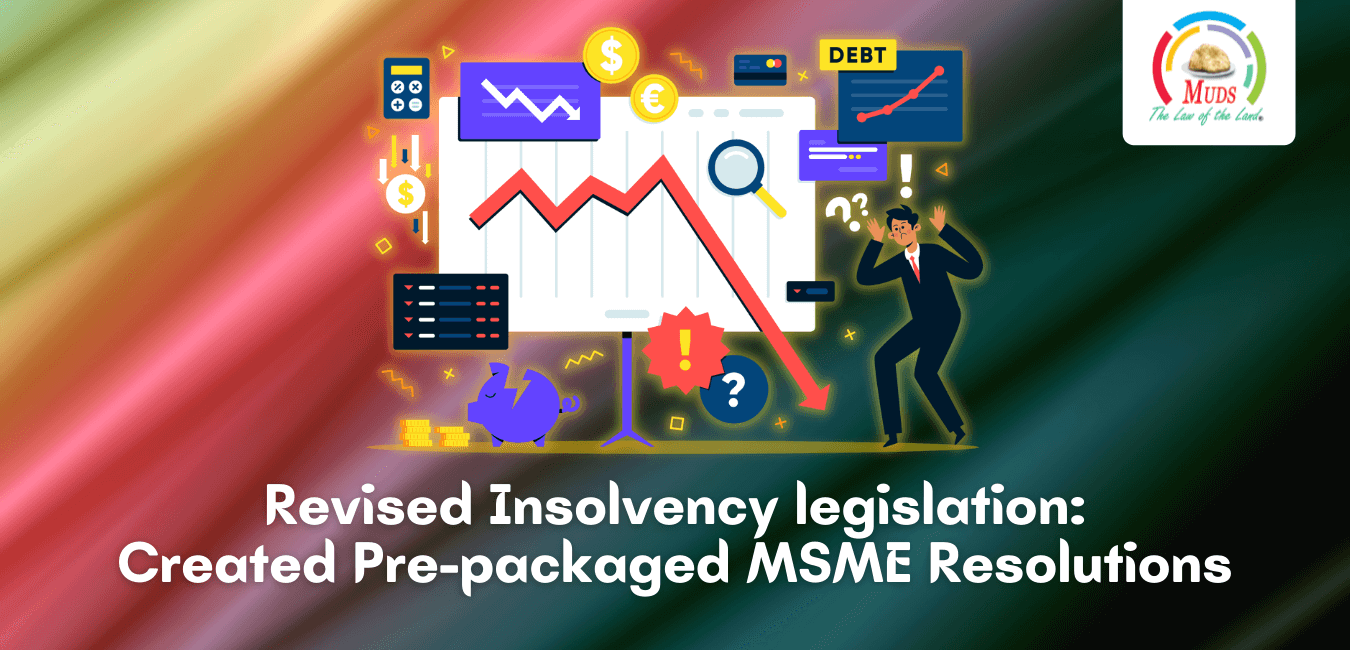Revised Insolvency legislation_ Created Pre-packaged MSMEs Resolutions