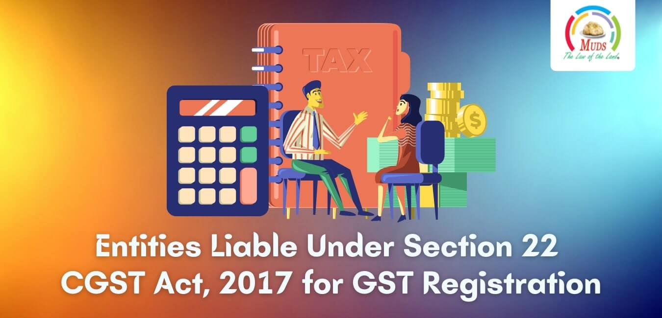 Entities Liable Under Section 22 CGST Act, 2017 for GST Registration