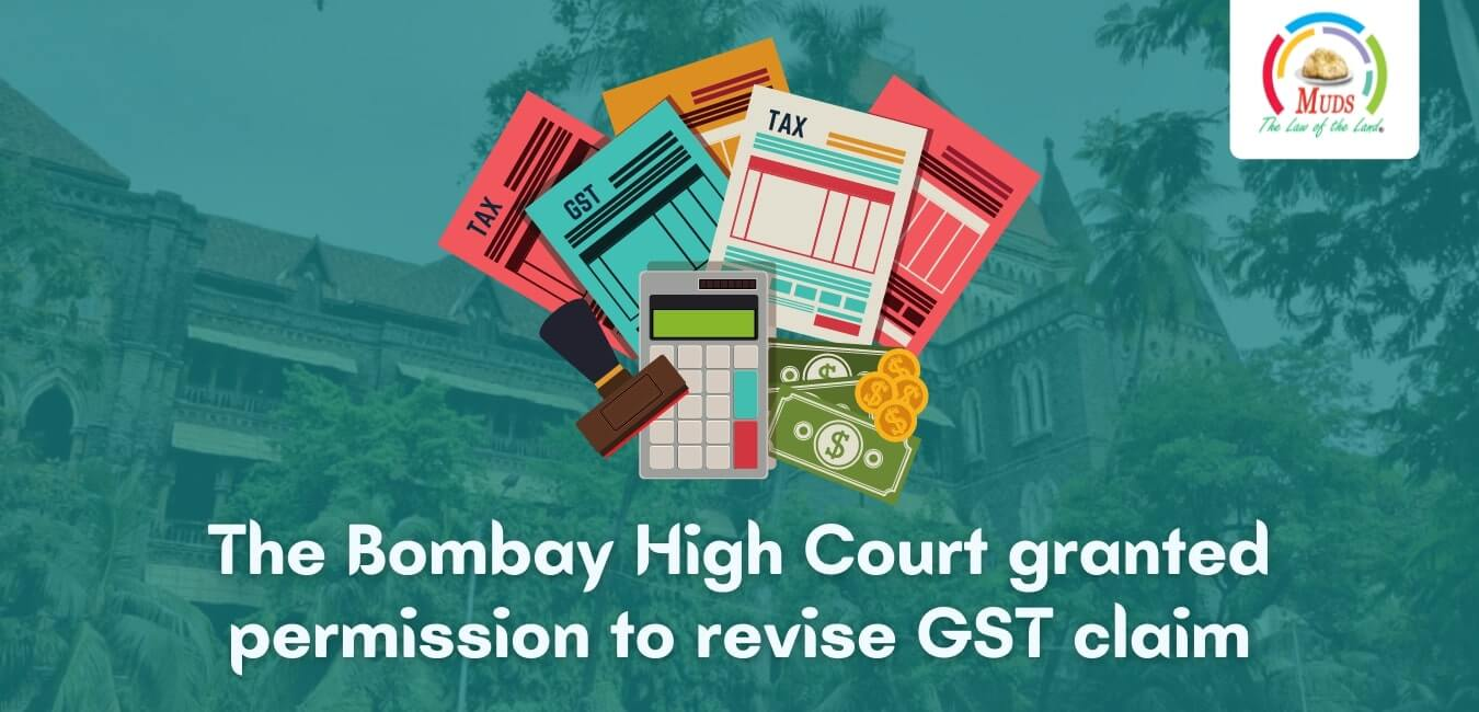 The Bombay High Court granted permission to revise GST claim