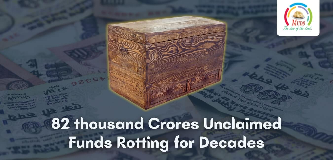 82 thousand Crores Unclaimed Funds Rotting for Decades