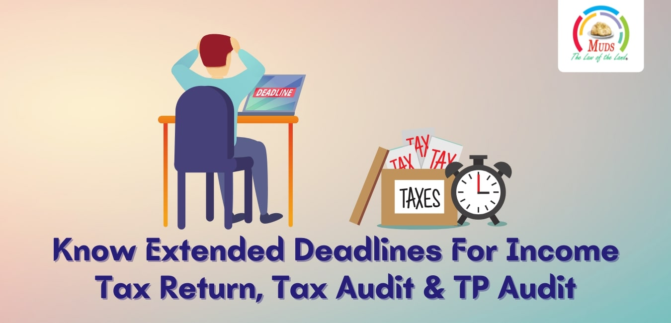 Know Extended Deadlines For Income Tax Return, Tax Audit & TP Audit