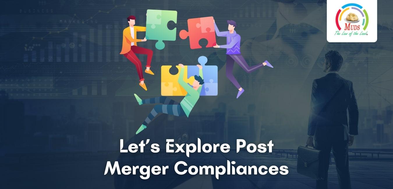 Let's Explore Post Merger Compliances