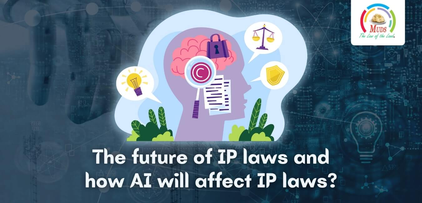 The future of IP laws and how AI will affect IP laws